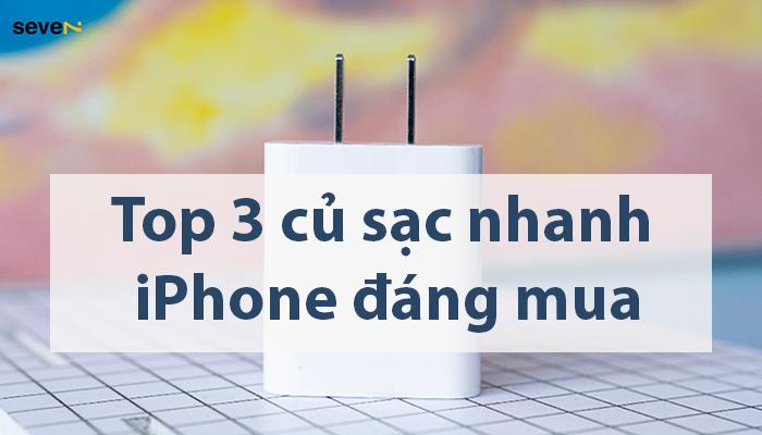 3 củ sạc nhanh iphone đáng mua